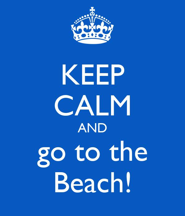 KEEP CALM AND go to the Beach!