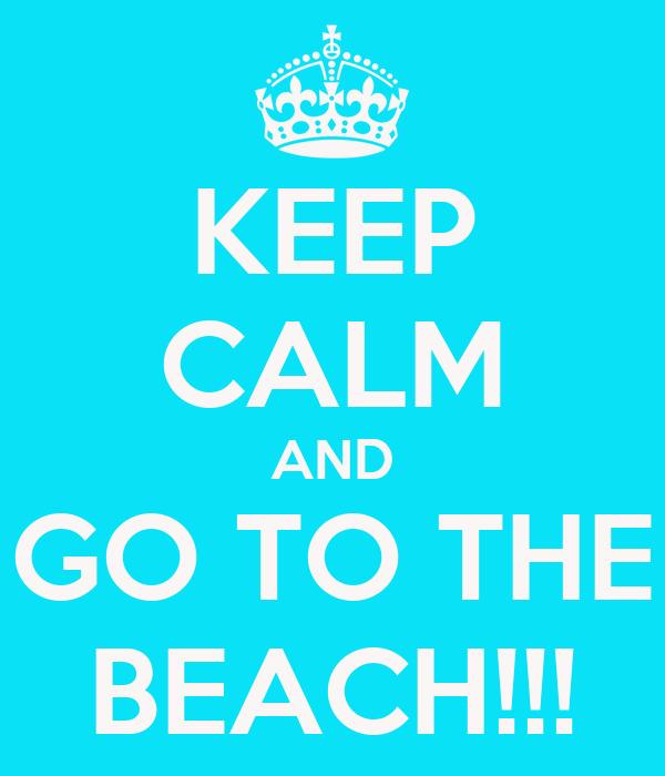 KEEP CALM AND GO TO THE BEACH!!!