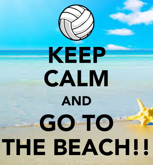 KEEP CALM AND GO TO THE BEACH!!