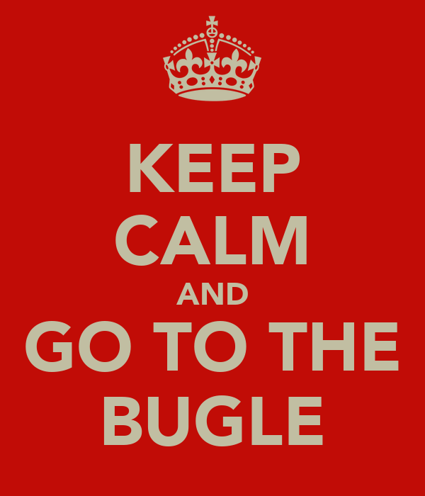 KEEP CALM AND GO TO THE BUGLE