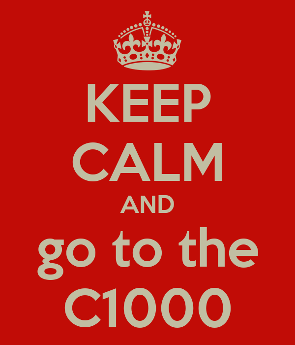 KEEP CALM AND go to the C1000