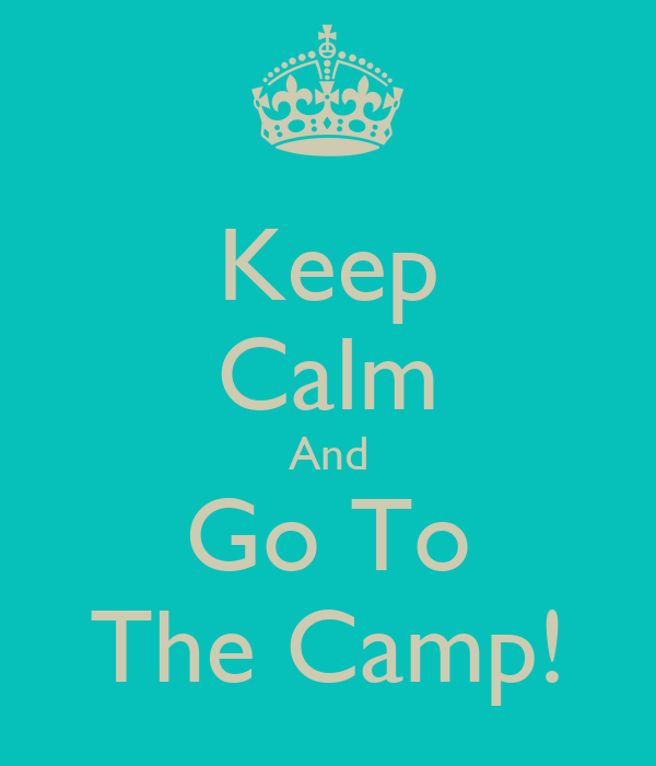 Keep Calm And Go To The Camp!