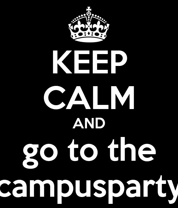 KEEP CALM AND go to the campusparty