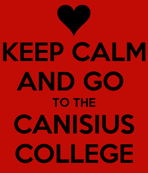 KEEP CALM AND GO  TO THE CANISIUS COLLEGE