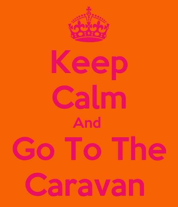 Keep Calm And  Go To The Caravan