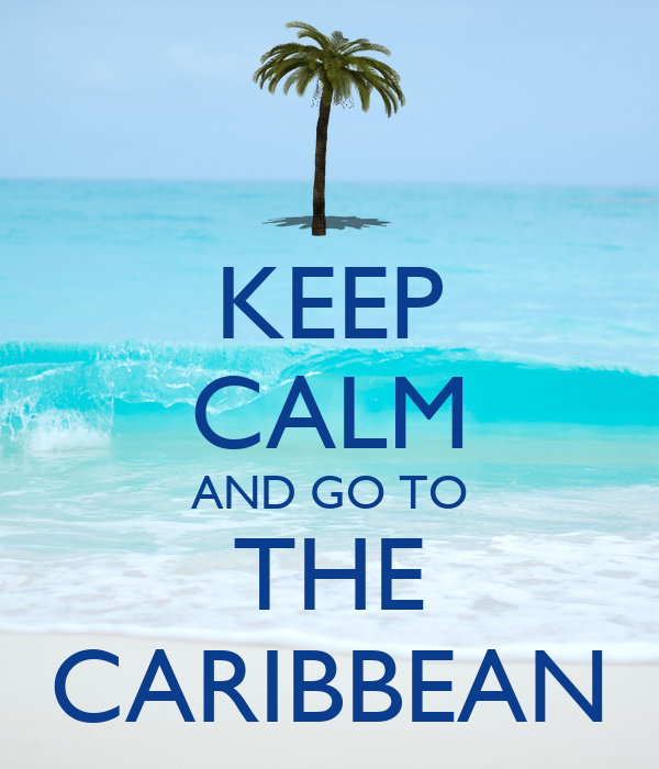 KEEP CALM AND GO TO THE CARIBBEAN