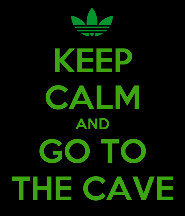 KEEP CALM AND GO TO THE CAVE