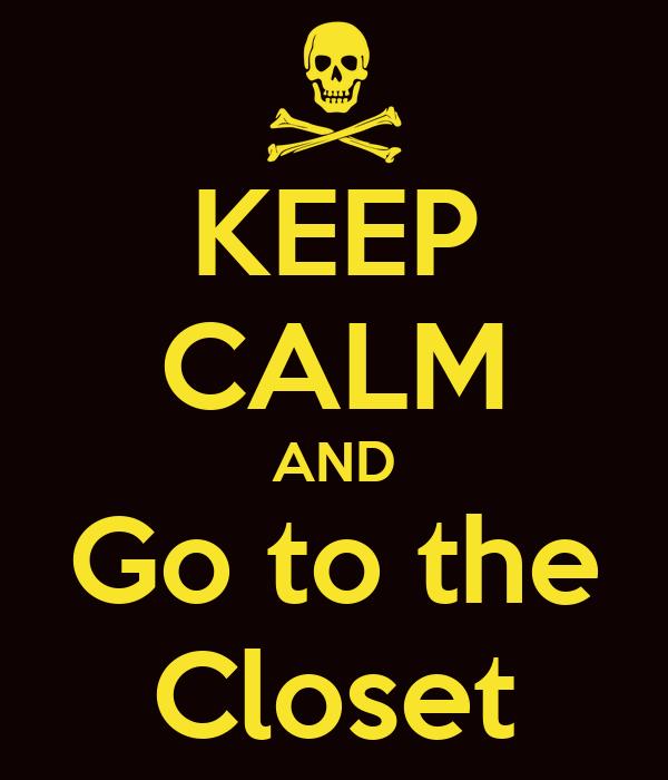 KEEP CALM AND Go to the Closet