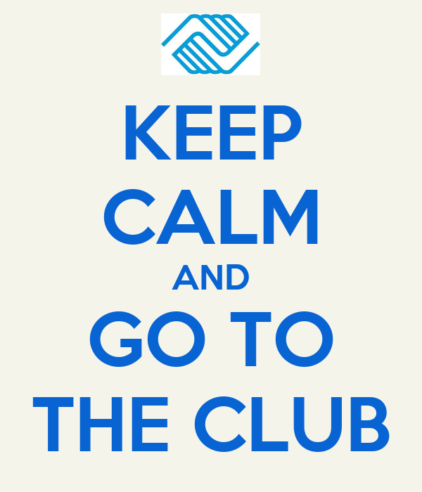 KEEP CALM AND GO TO THE CLUB