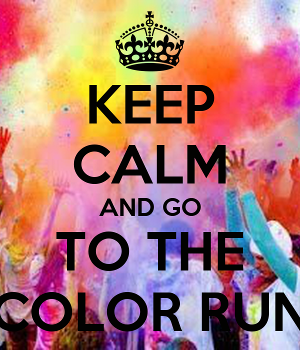KEEP CALM AND GO TO THE COLOR RUN
