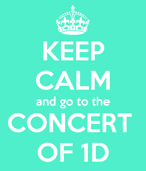 KEEP CALM and go to the CONCERT  OF 1D