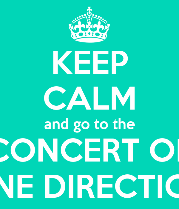KEEP CALM and go to the CONCERT OF ONE DIRECTION