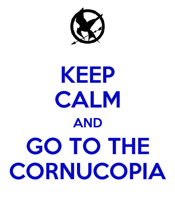 KEEP CALM AND GO TO THE CORNUCOPIA