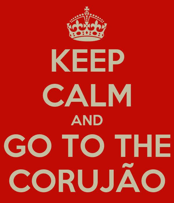 KEEP CALM AND GO TO THE CORUJÃO