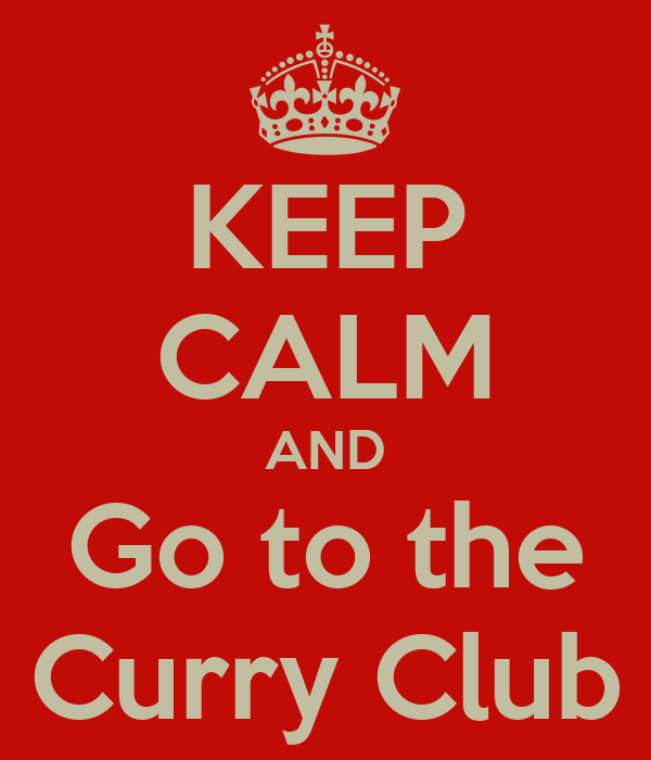 KEEP CALM AND Go to the Curry Club