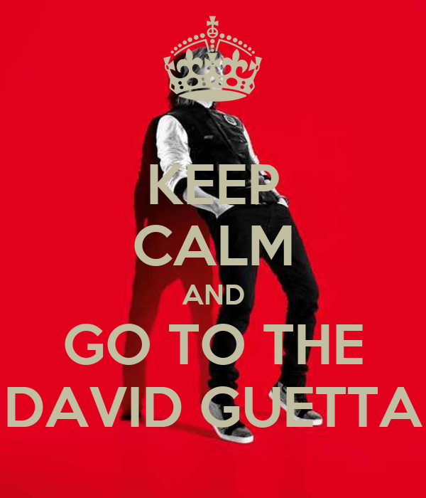 KEEP CALM AND GO TO THE DAVID GUETTA