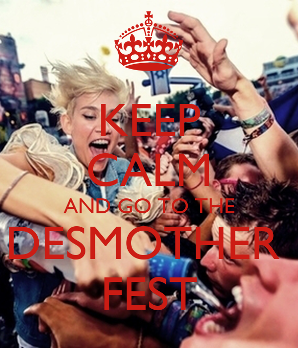 KEEP CALM AND GO TO THE DESMOTHER  FEST