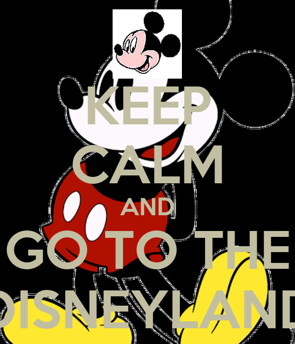 KEEP CALM AND GO TO THE DISNEYLAND