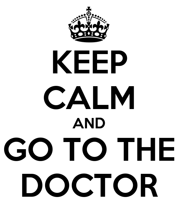 KEEP CALM AND GO TO THE DOCTOR