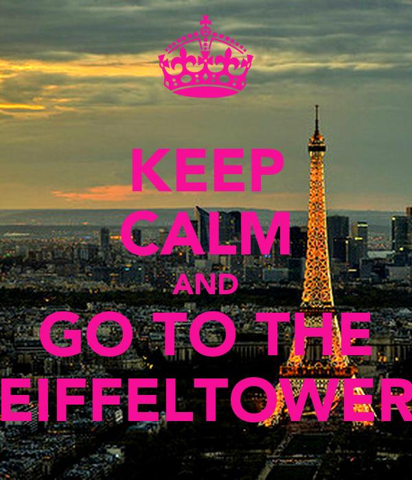KEEP CALM AND GO TO THE EIFFELTOWER