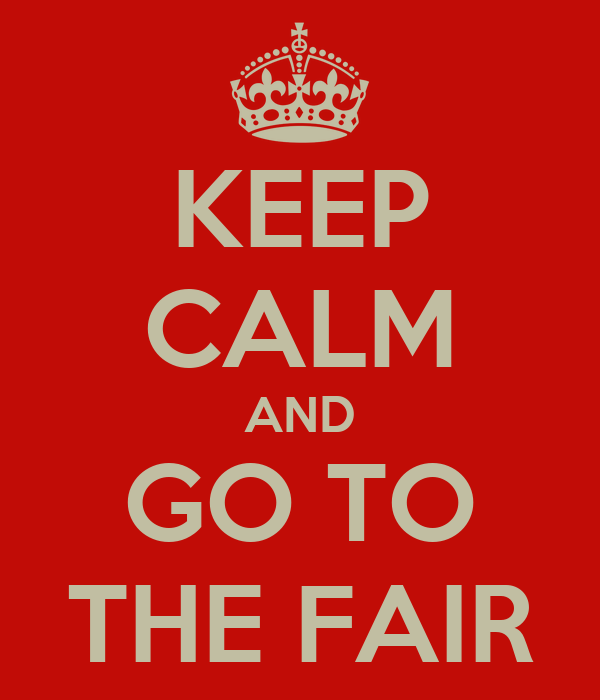 KEEP CALM AND GO TO THE FAIR