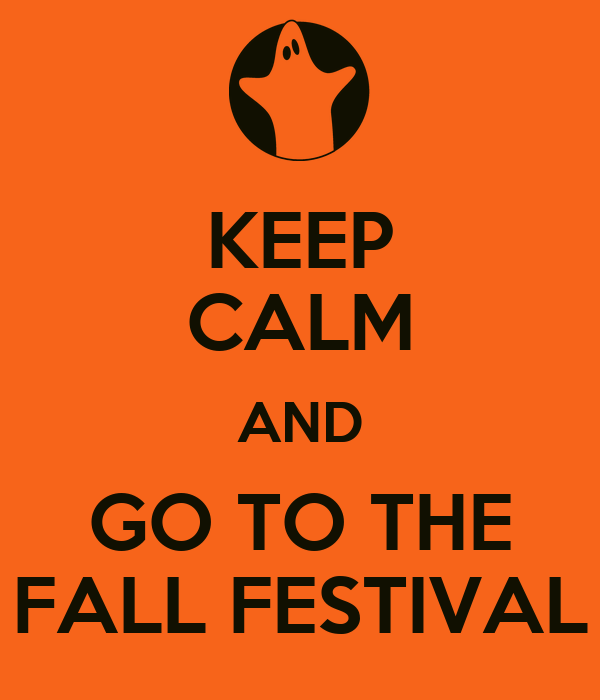KEEP CALM AND GO TO THE FALL FESTIVAL