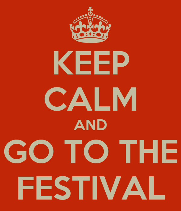 KEEP CALM AND GO TO THE FESTIVAL