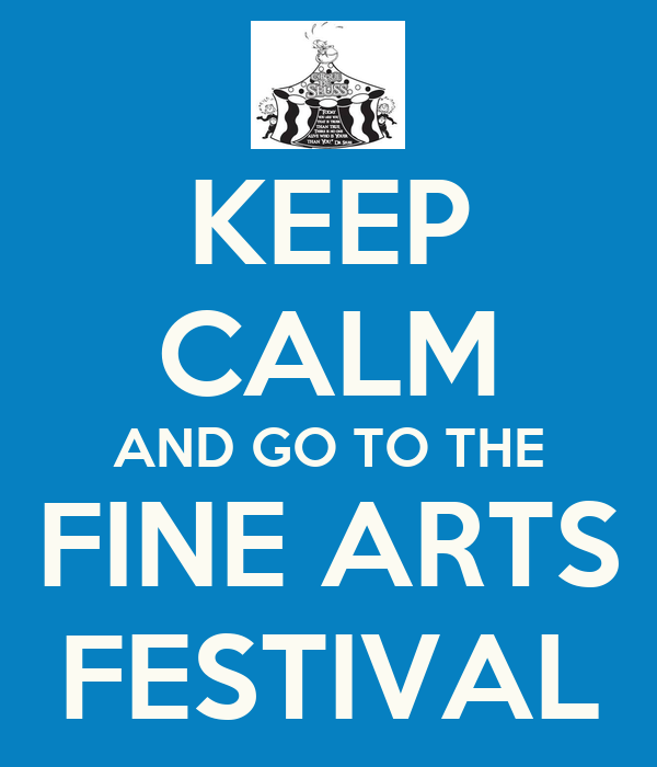 KEEP CALM AND GO TO THE FINE ARTS FESTIVAL
