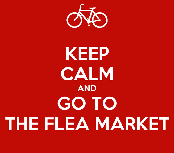 KEEP CALM AND GO TO THE FLEA MARKET