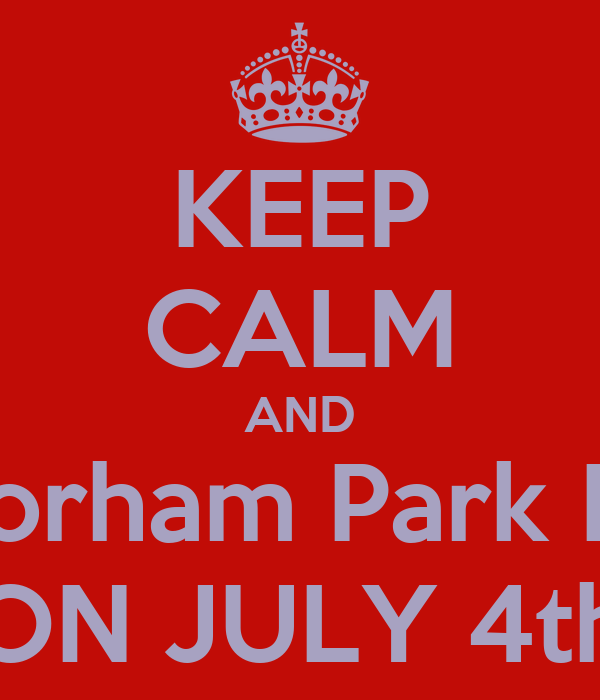 KEEP CALM AND Go to the Florham Park Beer Garden ON JULY 4th