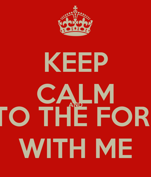 KEEP CALM AND GO TO THE FORMAL WITH ME