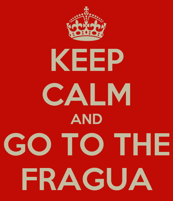 KEEP CALM AND GO TO THE FRAGUA