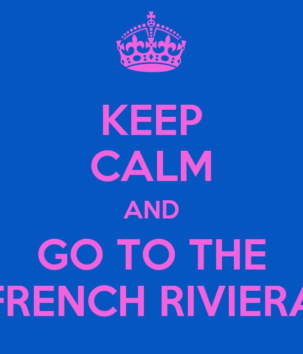 KEEP CALM AND GO TO THE FRENCH RIVIERA
