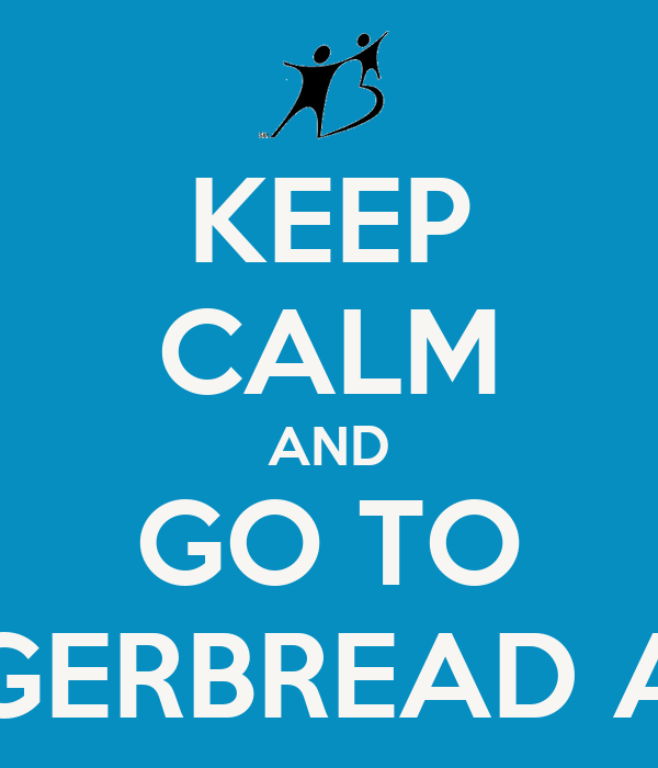 KEEP CALM AND GO TO THE GINGERBREAD AUCTION