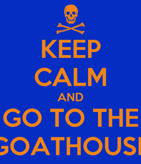 KEEP CALM AND GO TO THE GOATHOUSE