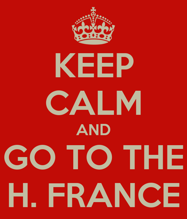 KEEP CALM AND GO TO THE H. FRANCE