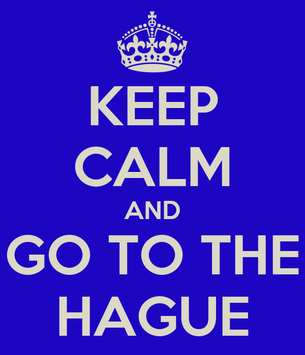 KEEP CALM AND GO TO THE HAGUE