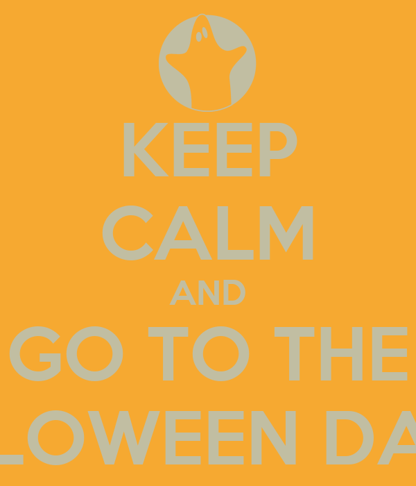 KEEP CALM AND GO TO THE HALLOWEEN DANCE