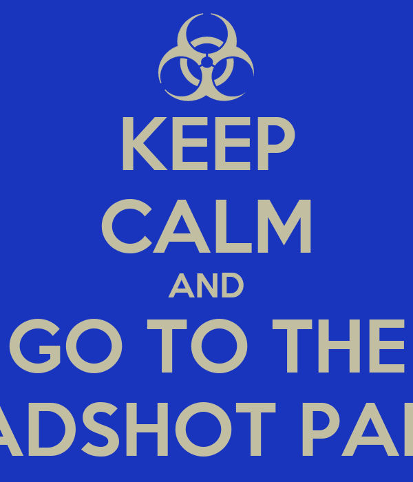 KEEP CALM AND GO TO THE HEADSHOT PARTY