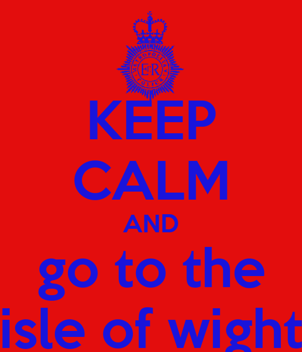 KEEP CALM AND go to the isle of wight