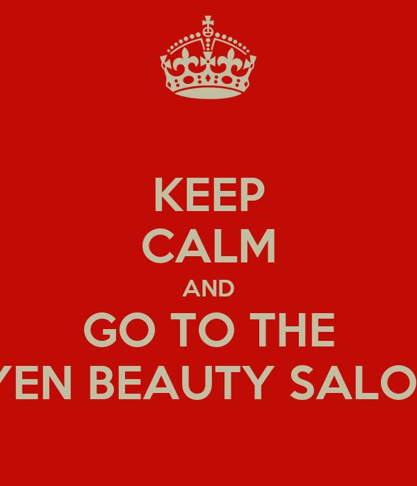 KEEP CALM AND GO TO THE IYEN BEAUTY SALON
