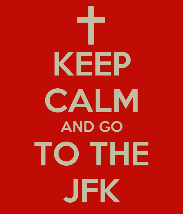 KEEP CALM AND GO TO THE JFK