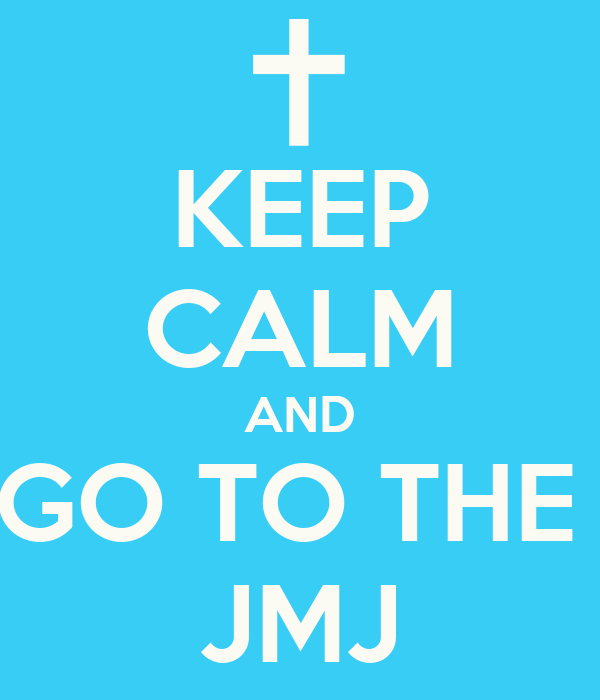KEEP CALM AND GO TO THE  JMJ