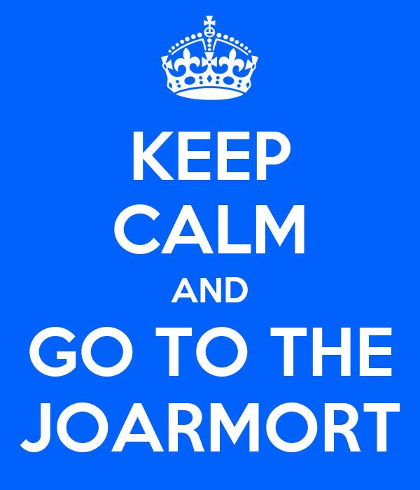 KEEP CALM AND GO TO THE JOARMORT