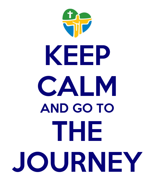 KEEP CALM AND GO TO THE JOURNEY