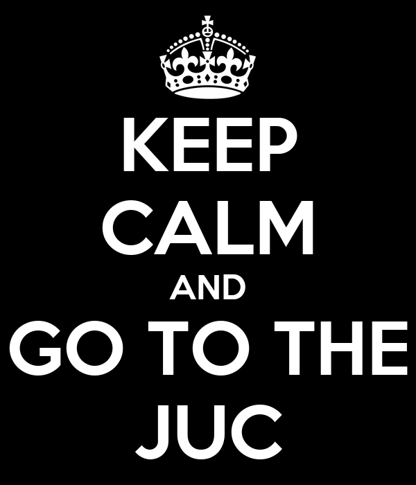 KEEP CALM AND GO TO THE JUC