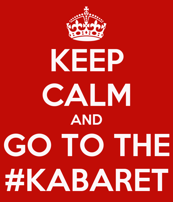 KEEP CALM AND GO TO THE #KABARET