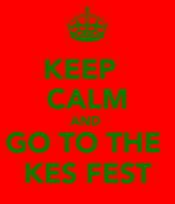 KEEP   CALM AND  GO TO THE  KES FEST