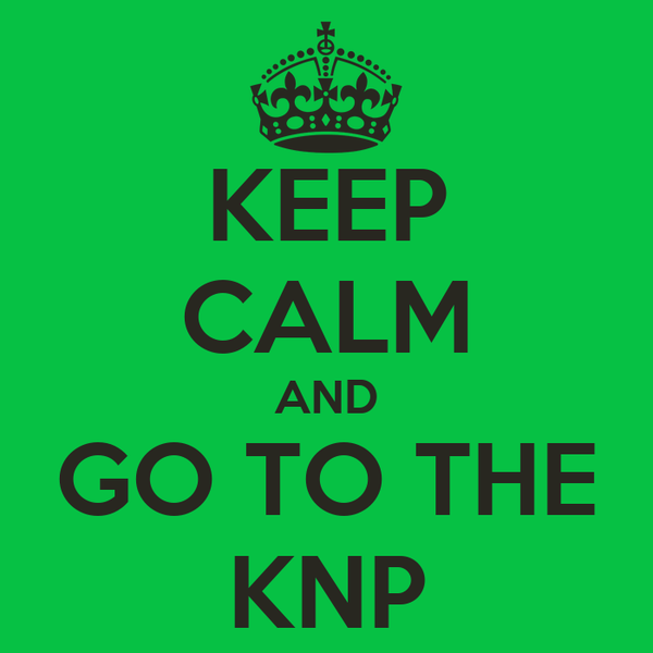 KEEP CALM AND GO TO THE KNP