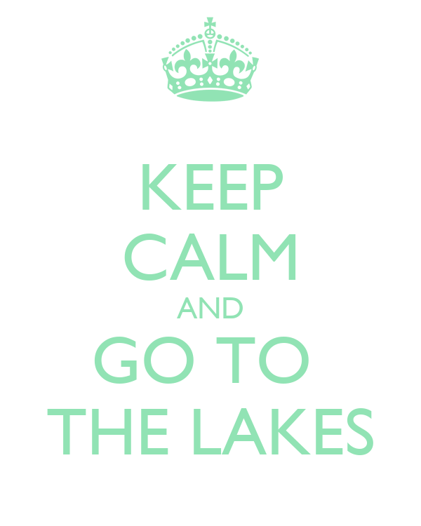KEEP CALM AND GO TO  THE LAKES